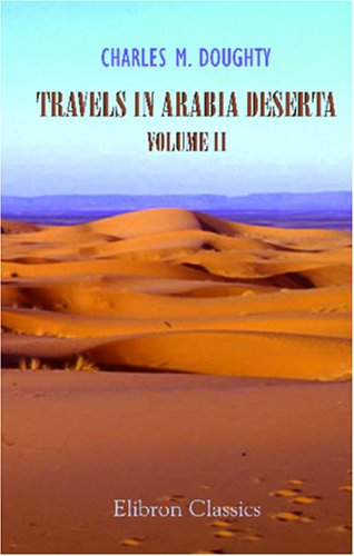 Travels in Arabia Deserta, Volume 2 by Charles M. Doughty