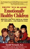 How to Raise Emotionally Healthy Children: Meeting the Five Critical Needs of Children - And Parents Too!