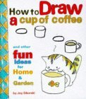 How to Draw a Cup of Coffee: And Other Fun Ideas for Home & Garden