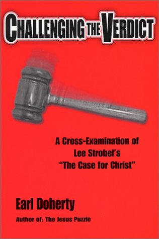 "Challenging The Verdict: A Cross Examination Of Lee Strobel's ""The Case For Christ"""