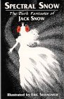 Spectral Snow: The Dark Fantasies of Jack Snow