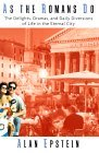 As the Romans Do: The Delights, Dramas, And Daily Diversions Of Life In The Eternal City