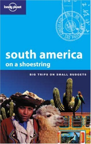 South America on a Shoestring by Danny Palmerlee