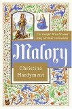 Malory: The Knight Who Became King Arthur's Chronicler