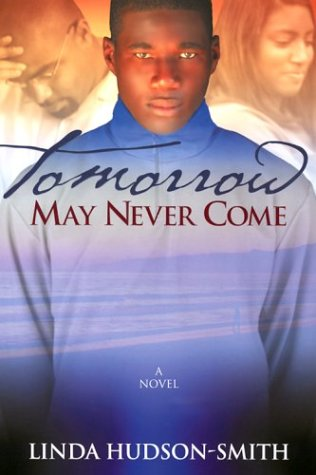 Tomorrow May Never Come by Linda Hudson-Smith