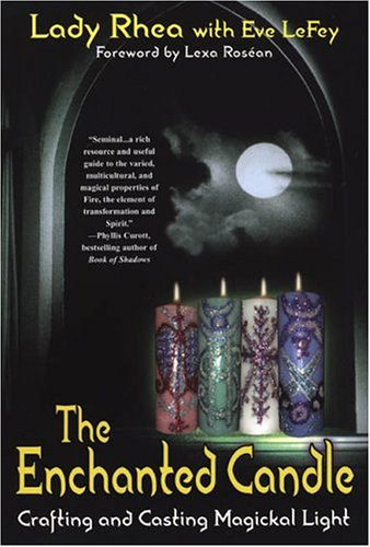 The Enchanted Candle: Crafting and Casting Magickal Light: Crafting and Casting Magickal Light