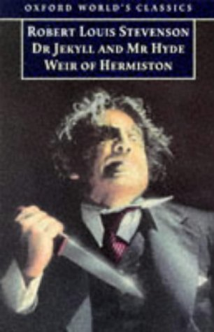 The Strange Case of Dr Jekyll and Mr Hyde & Weir of Hermiston (Oxford World's Classics)