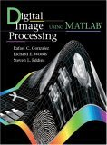 Digital Image Processing Using MATLAB by Rafael C. Gonzalez