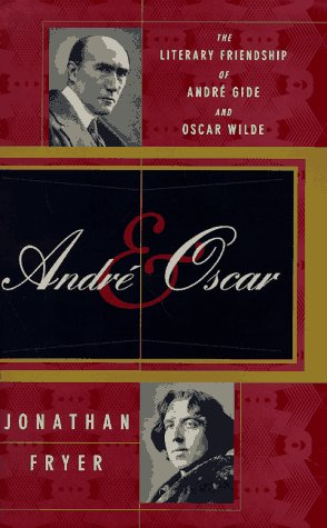Andre and Oscar: The Literary Friendship of Andre Gide and Oscar Wilde
