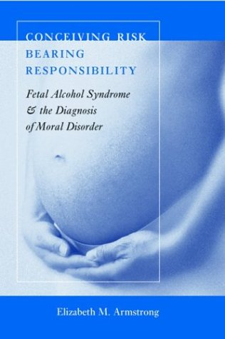 Conceiving Risk, Bearing Responsibility by Elizabeth M. Armstrong