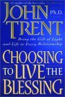 Choosing to Live the Blessing by John Trent