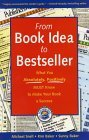 From Book Idea to Bestseller: What You Absolutely, Positively Must Know to Make Your Book a Success