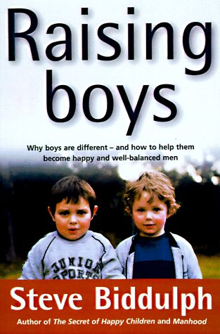 Raising Boys: Why Boys Are Different and How to Help Them Become Happy and Well-Balanced Men