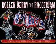 Roller Derby to RollerJam: The Authorized Story of an Unauthorized Sport