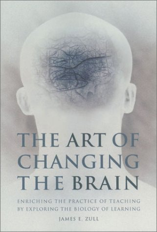 Free online download The Art of Changing the Brain: Enriching the Practice of Teaching by Exploring the Biology of Learning iBook