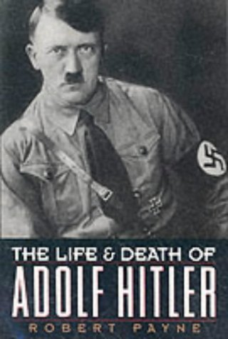 The Life and Death of Adolf Hitler by Pierre Stephen Robert Payne