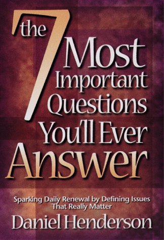 The 7 Most Important Questions You'll Ever Answer: Sparking Daily Renewal by Defining the Issues That Really Matter
