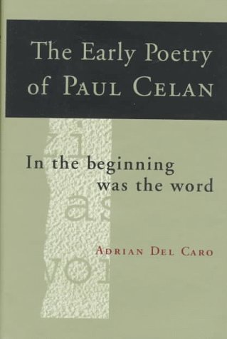 "The Early Poetry of Paul Celan: ""In the Beginning Was the Word"""