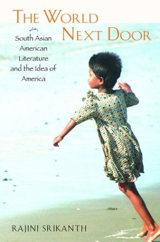 The World Next Door: South Asian American Literature and the Idea of America (Asian American History and Culture)