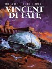 The Science Fiction Art of Vincent Di Fate by Vincent di Fate