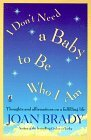 I Don't Need a Baby to Be Who I Am: Thoughts and Affirmations on a Fulfilling Life
