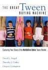 The Great Tween Buying Machine: Capturing Your Share of the Multibillion Dollar Tween Market