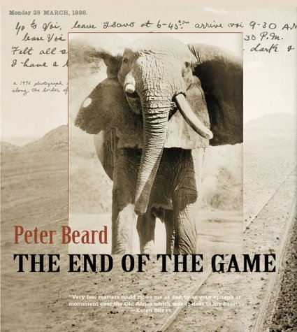 The End of the Game: The Last Word from Paradise - A Pictoral Documentation of the origins, History and Prospects of the Big Game Africa