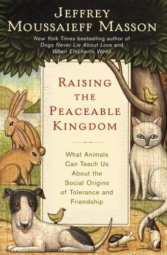 Raising the Peaceable Kingdom by Jeffrey Moussaieff Masson