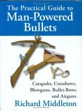 The Practical Guide to Man-Powered Bullets by Richard Middleton