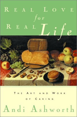 Real Love for Real Life: The Art and Work of Caring Andi Ashworth