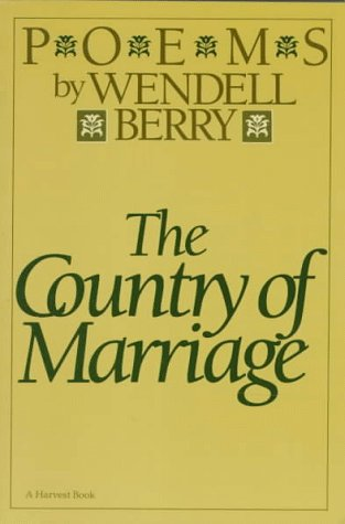 The Country of Marriage by Wendell Berry