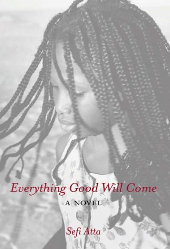 Everything Good Will Come by Sefi Atta