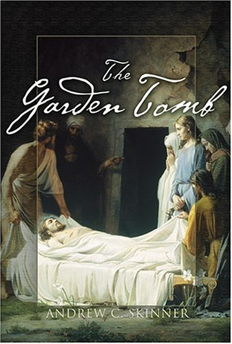 The Garden Tomb by Andrew C. Skinner