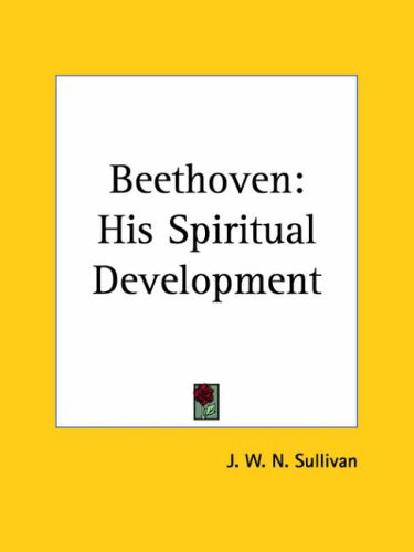 Download online Beethoven: His Spiritual Development PDF by J.W.N. Sullivan