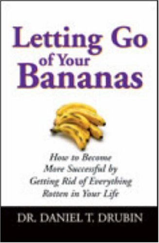 Letting Go of Your Bananas by Daniel T. Drubin