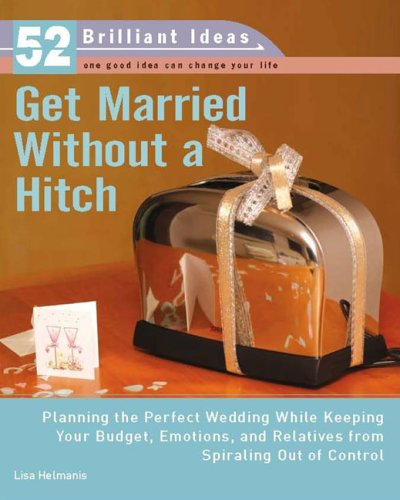 Get Married Without a Hitch (52 Brilliant Ideas) by Lisa Helmanis