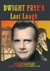 Dwight Frye's Last Laugh: An Authorized Biography