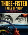 "Three-Fisted Tales of ""Bob"""