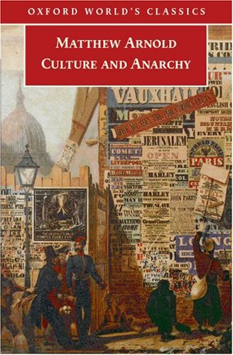 "mathew arnold culture and anarchy Arnold's most cogent observations about society come in three chapters of his  1869 book culture and anarchy—chapter 1: ""sweetness and."