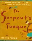 The Serpent's Tongue: Prose, Poetry, and Art of the New Mexican Pueblos