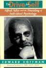 Drive for Self: Alfred Adler and the Founding of Individual Psychology