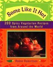 Some Like It Hot: 200 Spicy Vegetarian Recipes from Around the World