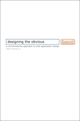 Designing the Obvious: A Common Sense Approach to Web Application Design (First Edition)