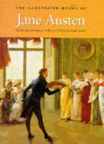 The Illustrated Works Of Jane Austen: Sense and Sensibility Emma Northanger Abbey