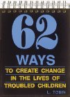 62 Ways To Create Change In The Lives Of Troubled Children