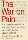 The War on Pain: How Breakthroughs in the New Field of Pain Medicine are Turning the Tide Against Suffering Scott M. Fishman
