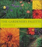 The Gardener's Palette: Creating Color in the Garden