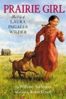Prairie Girl: The Life of Laura Ingalls Wilder