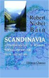 Scandinavia; A Political History Of Denmark, Norway And Sweden From 1513 To 1900