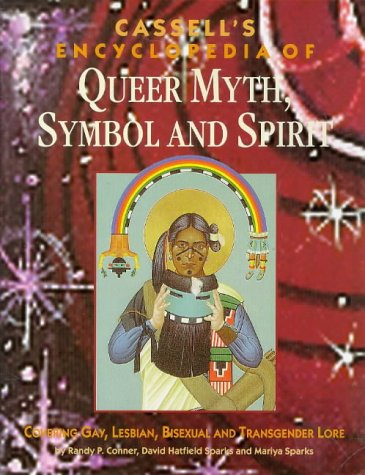 Cassell's Encyclopedia of Queer Myth, Symbol and Spirit by Randy P. Conner